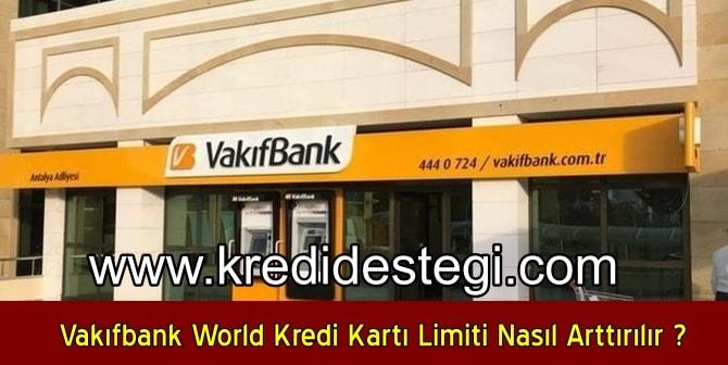 Vakıfbank World Kredi Kartı Limiti Nasıl Arttırılır ?